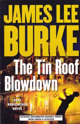THE TIN ROOF BLOWDOWN - ADVANCE READING COPY. James Lee Burke