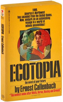 ECOTOPIA: THE NOTEBOOKS AND REPORTS OF WILLIAM WESTON. Ernest Callenbach