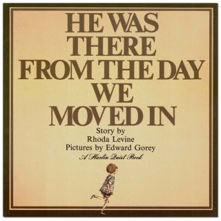 HE WAS THERE THE DAY WE MOVED IN. Rhoda Levine, Edward Gorey, story, illustrations