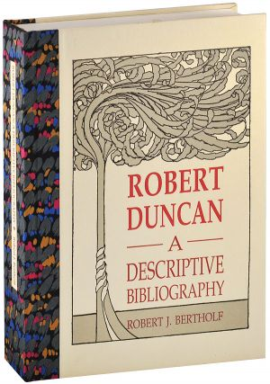 ROBERT DUNCAN: A DESCRIPTIVE BIBLIOGRAPHY - DELUXE ISSUE, SIGNED. Robert J. Bertholf, Robert...