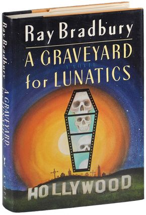 A GRAVEYARD FOR LUNATICS: ANOTHER TALE OF TWO CITIES. Ray Bradbury