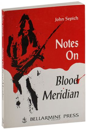 NOTES ON BLOOD MERIDIAN. John Sepich, Cormac McCarthy, author, subject