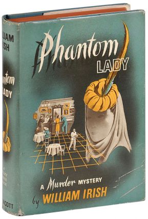 PHANTOM LADY. William Irish, pseud. of Cornell Woolrich