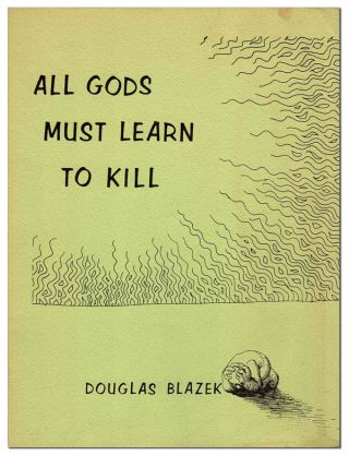 ALL GODS MUST LEARN TO KILL. Douglas Blazek, R. Crumb, d. a. levy, poems, illustrations, collages