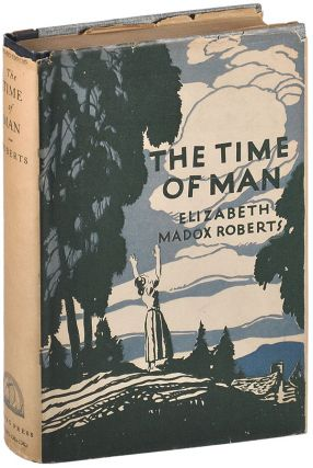 THE TIME OF MAN: A NOVEL [THE DOHENEY COPY]. Elizabeth Madox Roberts