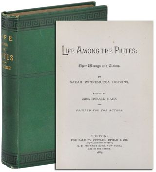 LIFE AMONG THE PIUTES: THEIR WRONGS AND CLAIMS. Sarah Winnemucca Hopkins