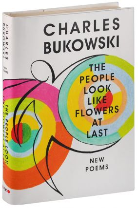 THE PEOPLE LOOK LIKE FLOWERS AT LAST: NEW POEMS. Charles Bukowski, John Martin, poems