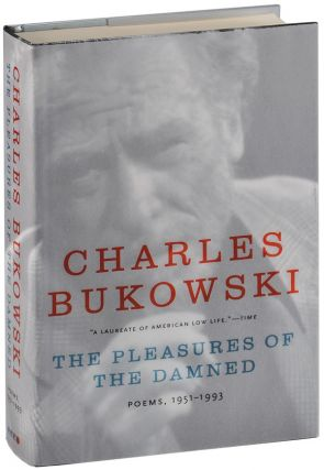 THE PLEASURES OF THE DAMNED: POEMS, 1951-1993. Charles Bukowski, John Martin, poems