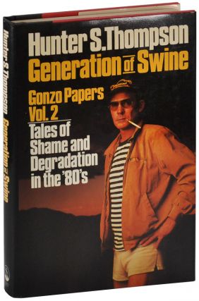 GENERATION OF SWINE: TALES OF SHAME AND DEGRADATION IN THE '80S. Hunter S. Thompson