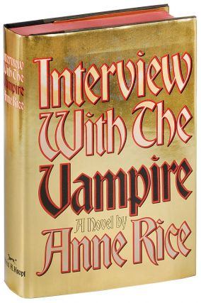 INTERVIEW WITH THE VAMPIRE: A NOVEL. Anne Rice