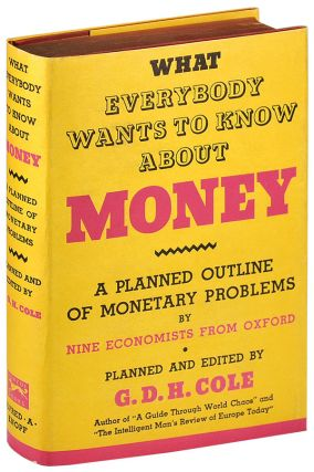 WHAT EVERYBODY WANTS TO KNOW ABOUT MONEY: A PLANNED OUTLINE OF MONETARY PROBLEMS BY NINE...