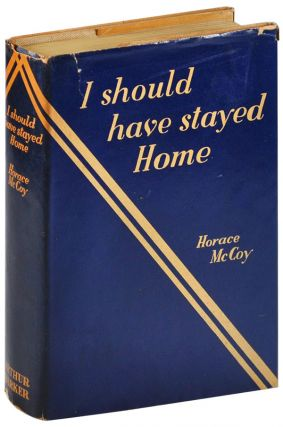 I SHOULD HAVE STAYED HOME. Horace McCoy