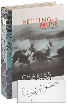BETTING ON THE MUSE: POEMS & STORIES - ONE OF 5 PRESENTATION COPIES, SIGNED. Charles Bukowski