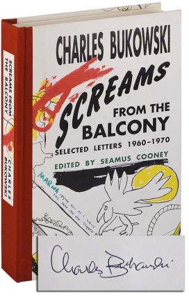 SCREAMS FROM THE BALCONY: SELECTED LETTERS 1960-1970 - LIMITED EDITION, SIGNED. Charles Bukowski