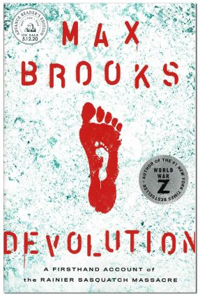 DEVOLUTION: A FIRSTHAND ACCOUNT OF THE RAINER SASQUATCH MASSACRE - ADVANCE COPY. Max Brooks
