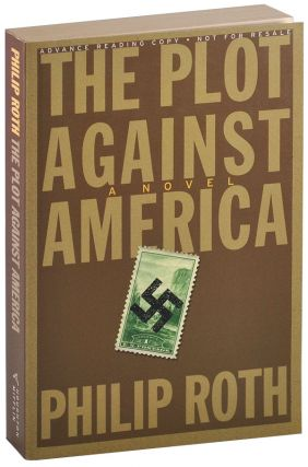 THE PLOT AGAINST AMERICA - ADVANCE COPY. Philip Roth