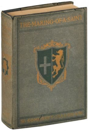 THE MAKING OF A SAINT: A ROMANCE OF MEDIAEVAL ITALY. W. Somerset Maugham, Gilbert James, novel,...