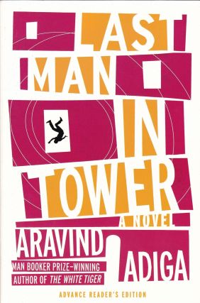 LAST MAN IN TOWER - ADVANCE READER'S EDITION. Aravind Adiga