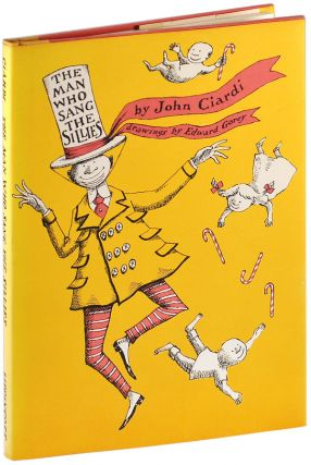 THE MAN WHO SANG THE SILLIES. John Ciardi, Edward Gorey, poems, illustrations