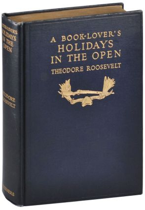 A BOOK-LOVER'S HOLIDAYS IN THE OPEN. Theodore Roosevelt