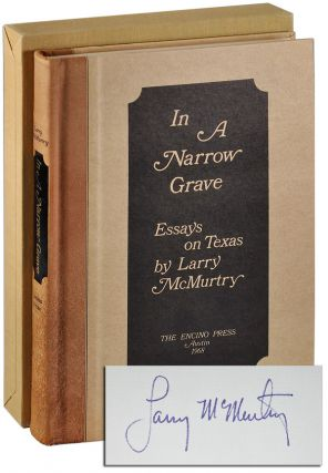 IN A NARROW GRAVE: ESSAYS ON TEXAS - LIMITED EDITION, SIGNED. Larry McMurtry