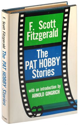 THE PAT HOBBY STORIES. F. Scott Fitzgerald, Arnold Gingrich, stories, introduction