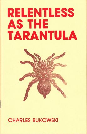 RELENTLESS AS THE TARANTULA. Charles Bukowski