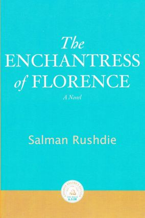THE ENCHANTRESS OF FLORENCE - ADVANCE READER'S EDITION. Salman Rushdie