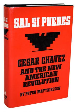 SAL SI PUEDES: CESAR CHAVEZ AND THE NEW AMERICAN REVOLUTION. Peter Matthiessen