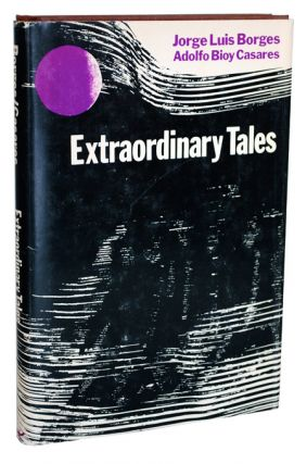 EXTRAORDINARY TALES. Jorge Luis Borges, Adolfo Bioy Casares, Anthony Kerrigan, stories, translation